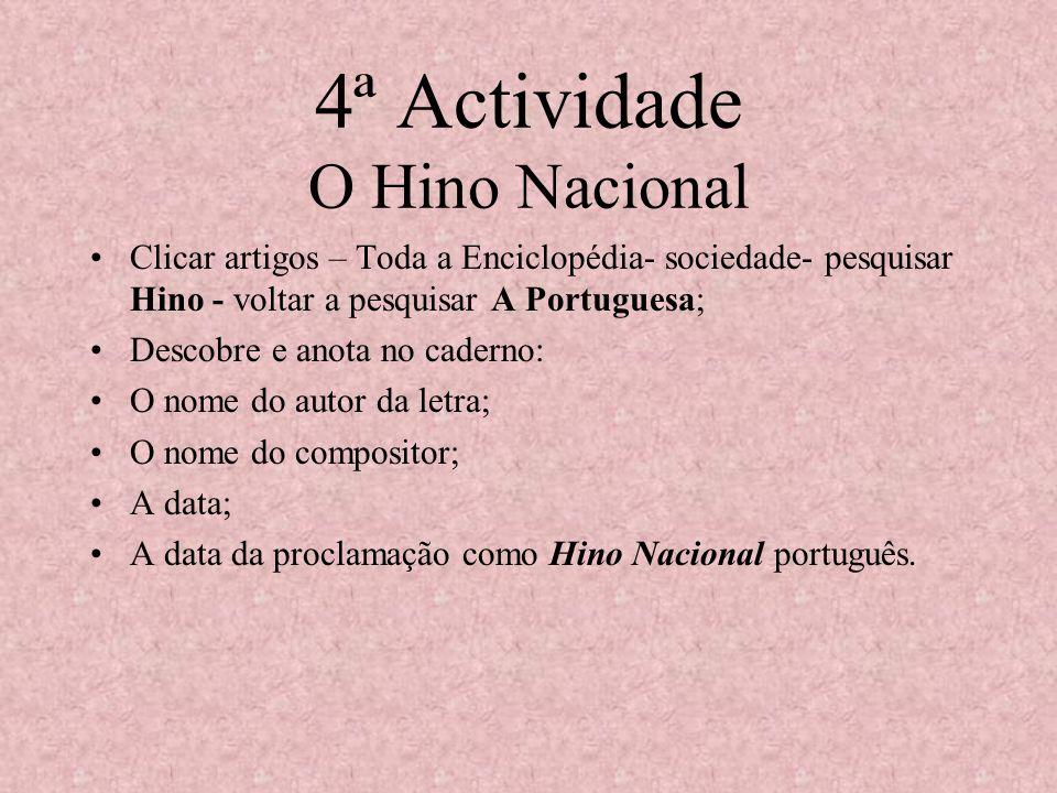 3ª Actividade Pesquisar «Portugal» Artigos – sub-tema – locais- pesquisar Portugal. Vais encontrar 18 imagens sobre Portugal e, no teu caderno, vais f