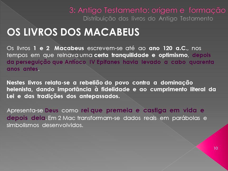 OS LIVROS DOS MACABEUS Os livros 1 e 2 Macabeus escrevem-se até ao ano 120 a.C., nos tempos em que reinava uma certa tranquilidade e optimismo, depois