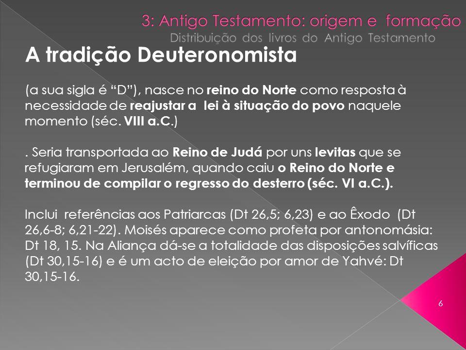 A tradição Deuteronomista (a sua sigla é D), nasce no reino do Norte como resposta à necessidade de reajustar a lei à situação do povo naquele momento