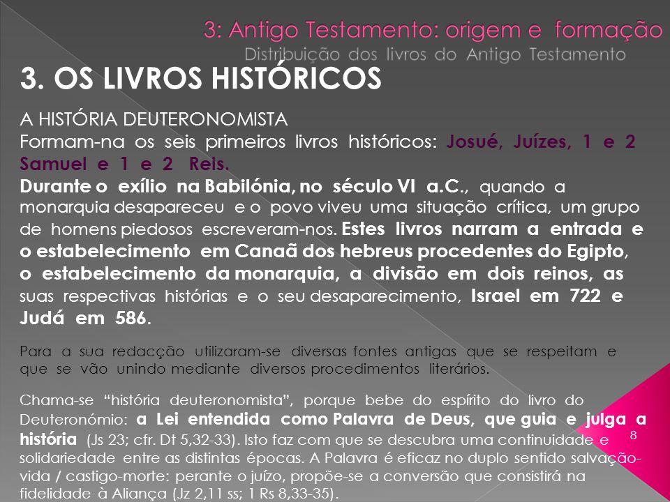 3. OS LIVROS HISTÓRICOS A HISTÓRIA DEUTERONOMISTA Formam-na os seis primeiros livros históricos: Josué, Juízes, 1 e 2 Samuel e 1 e 2 Reis. Durante o e