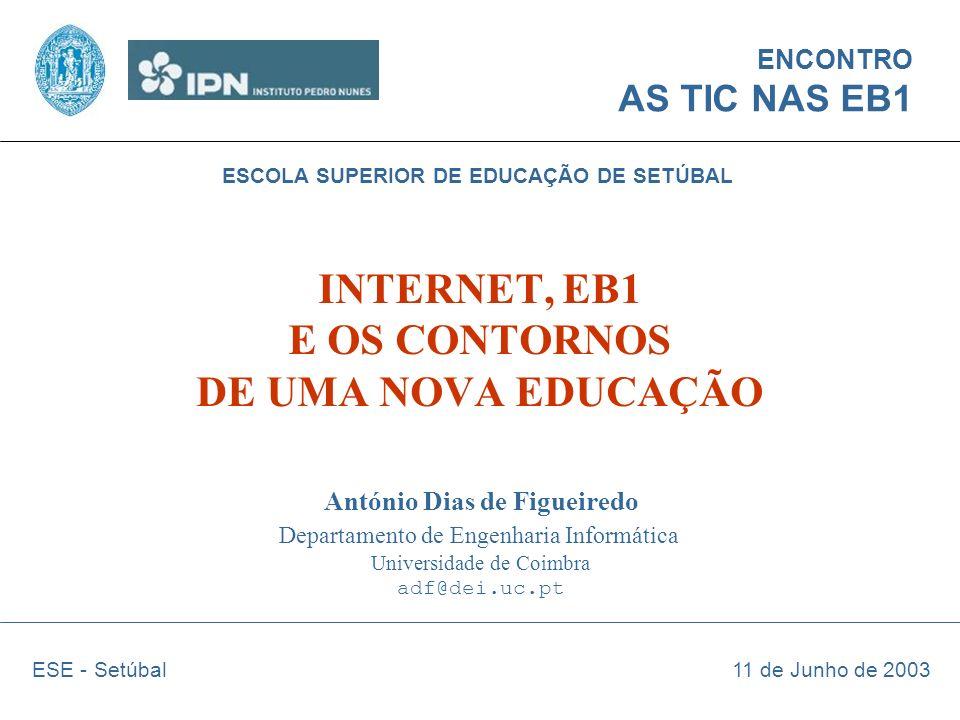 António Dias de Figueiredo Departamento de Engenharia Informática Universidade de Coimbra adf@dei.uc.pt 11 de Junho de 2003 ESCOLA SUPERIOR DE EDUCAÇÃ