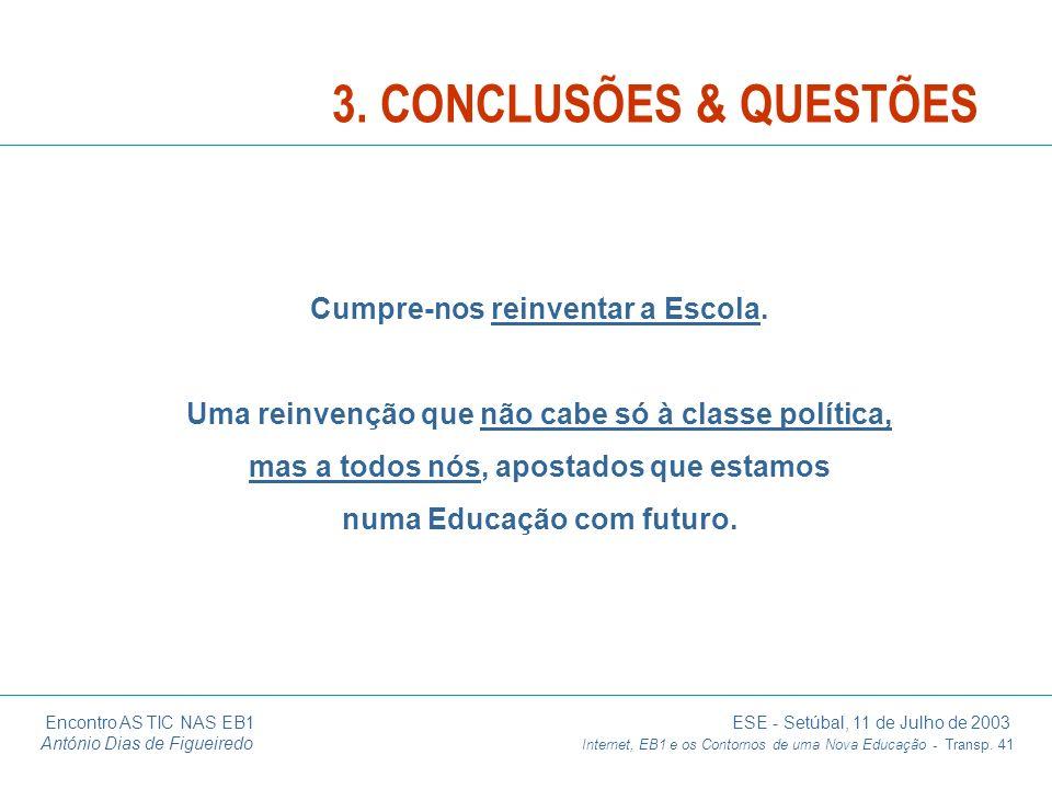 Encontro AS TIC NAS EB1 ESE - Setúbal, 11 de Julho de 2003 António Dias de Figueiredo Internet, EB1 e os Contornos de uma Nova Educação - Transp. 41 C