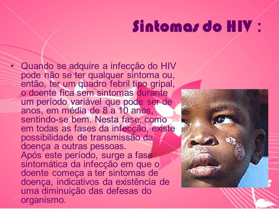 Sintomas do HIV : O doente pode referir cansaço não habitual, perda de peso, suores nocturnos, falta de apetite, diarreia, queda de cabelo, pele seca e descamativa, entre outros sintomas.