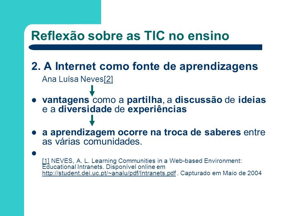 Reflexão sobre as TIC no ensino 2. A Internet como fonte de aprendizagens Ana Luísa Neves[2][2 vantagens como a partilha, a discussão de ideias e a di