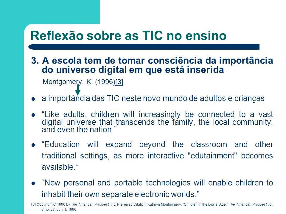 Reflexão sobre as TIC no ensino 3. A escola tem de tomar consciência da importância do universo digital em que está inserida Montgomery, K. (1996)[3][