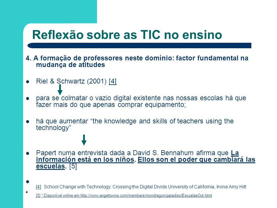 Reflexão sobre as TIC no ensino 4. A formação de professores neste domínio: factor fundamental na mudança de atitudes Riel & Schwartz (2001) [4][4] pa