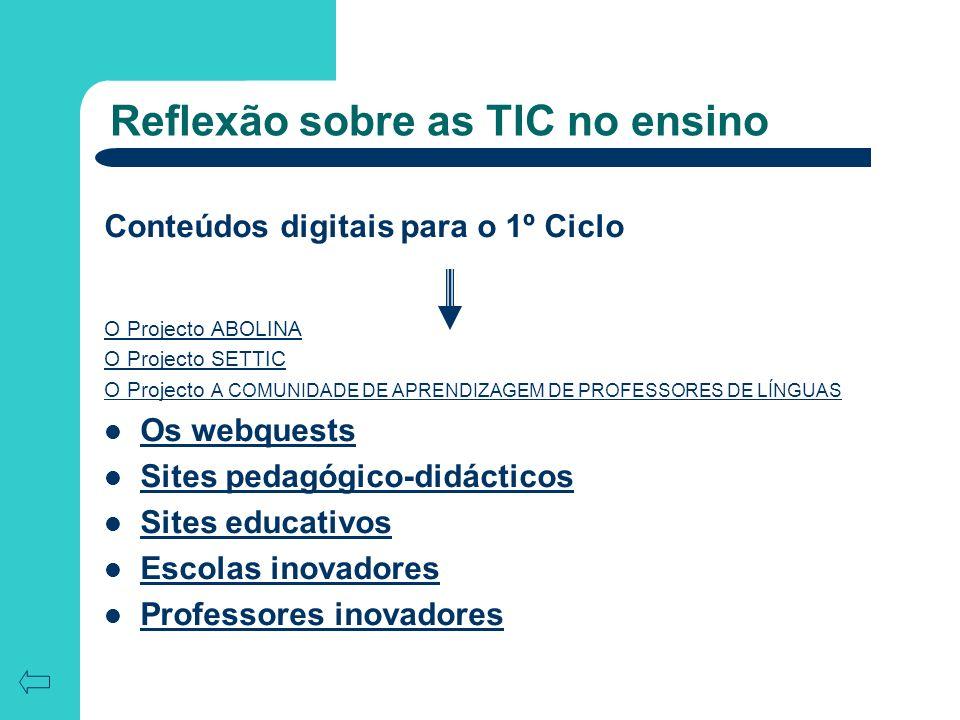 Reflexão sobre as TIC no ensino Conteúdos digitais para o 1º Ciclo O Projecto ABOLINA O Projecto SETTIC O Projecto A COMUNIDADE DE APRENDIZAGEM DE PRO