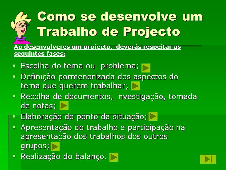 Como se desenvolve um Trabalho de Projecto Escolha do tema ou problema; Escolha do tema ou problema; Definição pormenorizada dos aspectos do tema que