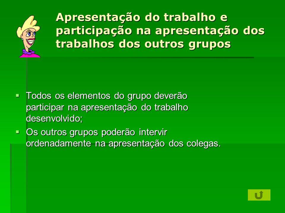Apresentação do trabalho e participação na apresentação dos trabalhos dos outros grupos Todos os elementos do grupo deverão participar na apresentação