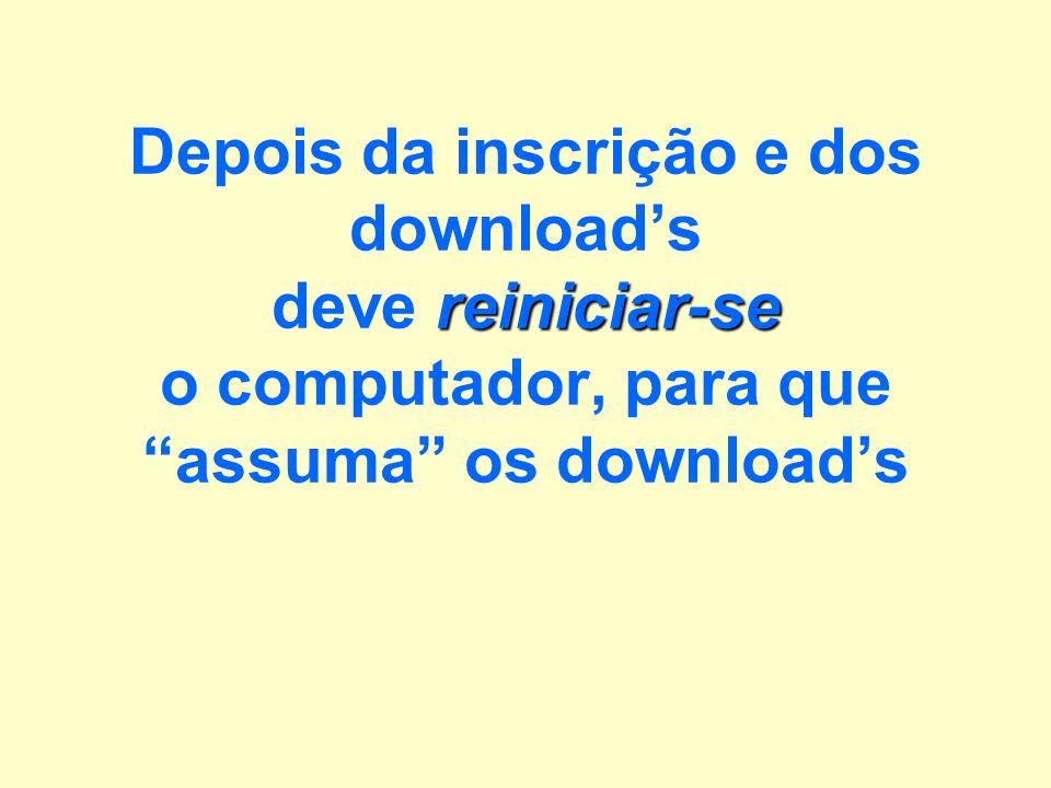reiniciar-se Depois da inscrição e dos downloads deve reiniciar-se o computador, para que assuma os downloads