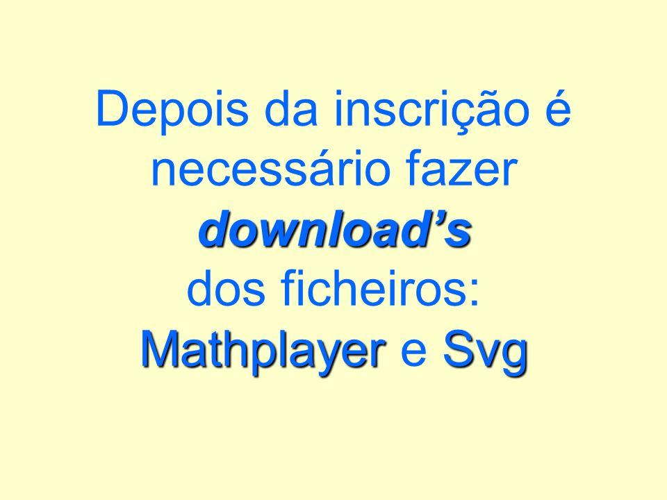 downloads MathplayerSvg Depois da inscrição é necessário fazer downloads dos ficheiros: Mathplayer e Svg