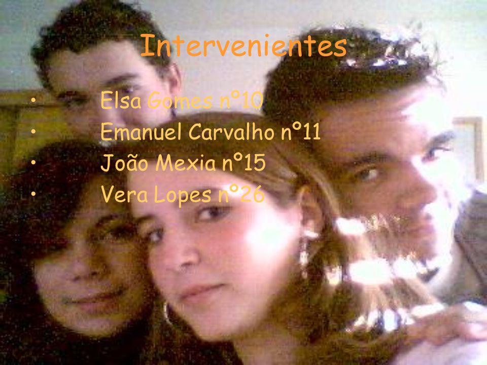 Intervenientes Elsa Gomes nº10 Emanuel Carvalho nº11 João Mexia nº15 Vera Lopes nº26