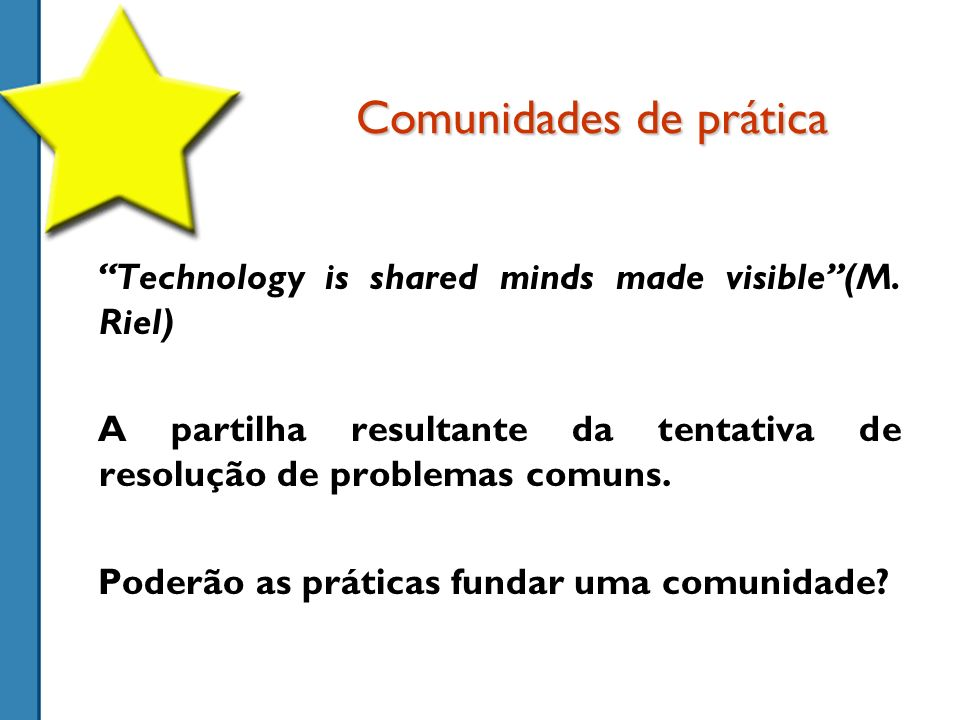 Comunidades de prática Technology is shared minds made visible(M.