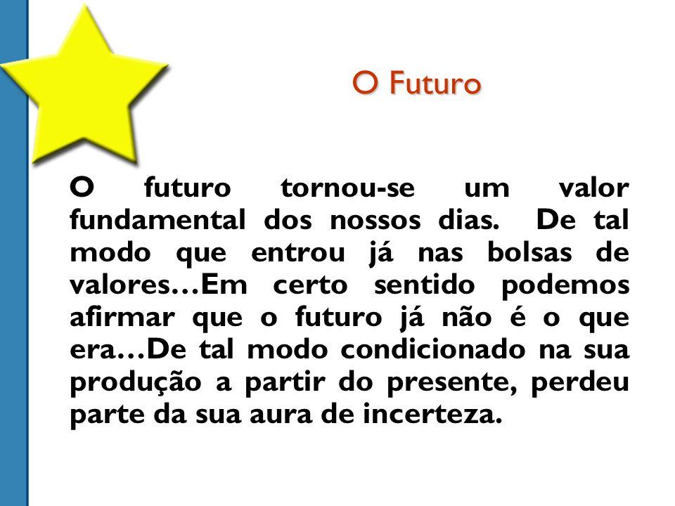 O Futuro O futuro tornou-se um valor fundamental dos nossos dias.