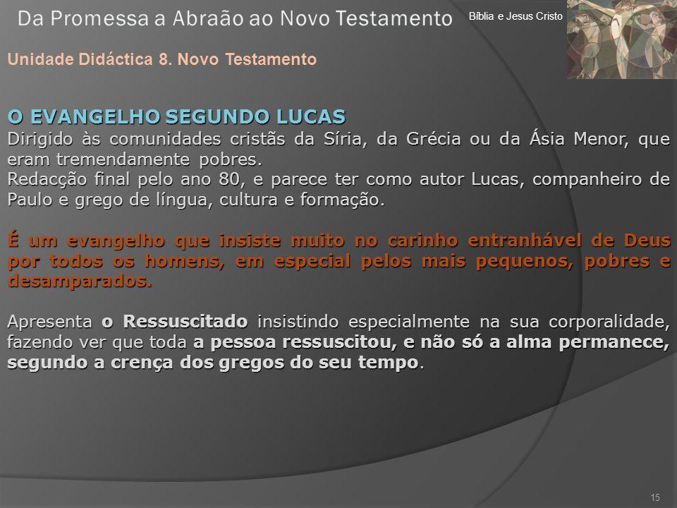 Bíblia e Jesus Cristo Unidade Didáctica 8. Novo Testamento 15 O EVANGELHO SEGUNDO LUCAS Dirigido às comunidades cristãs da Síria, da Grécia ou da Ásia