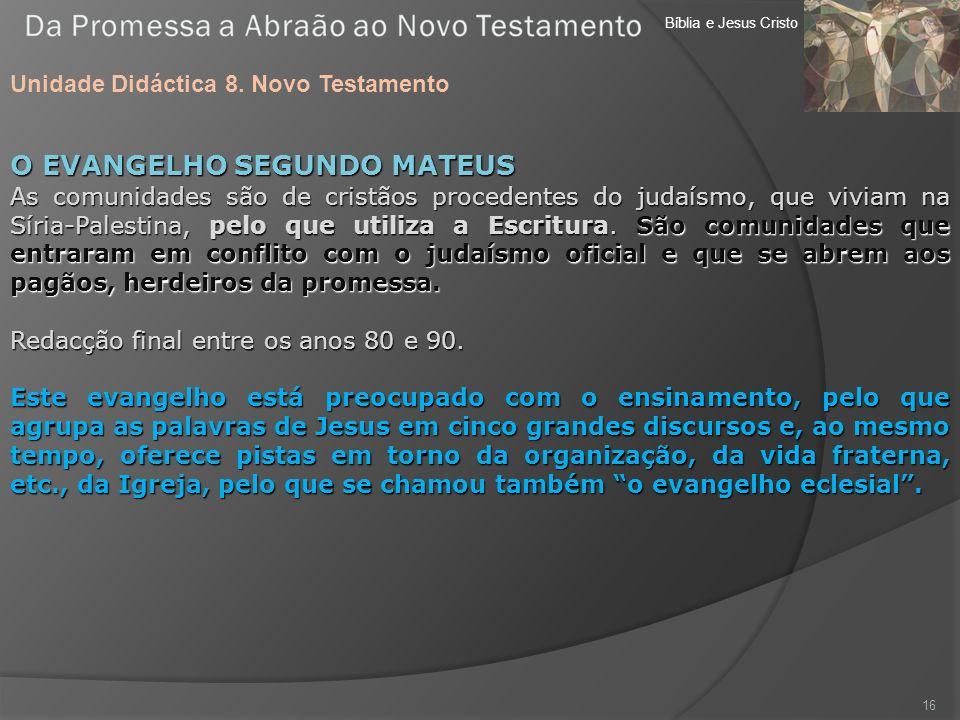 Bíblia e Jesus Cristo Unidade Didáctica 8. Novo Testamento 16 O EVANGELHO SEGUNDO MATEUS As comunidades são de cristãos procedentes do judaísmo, que v