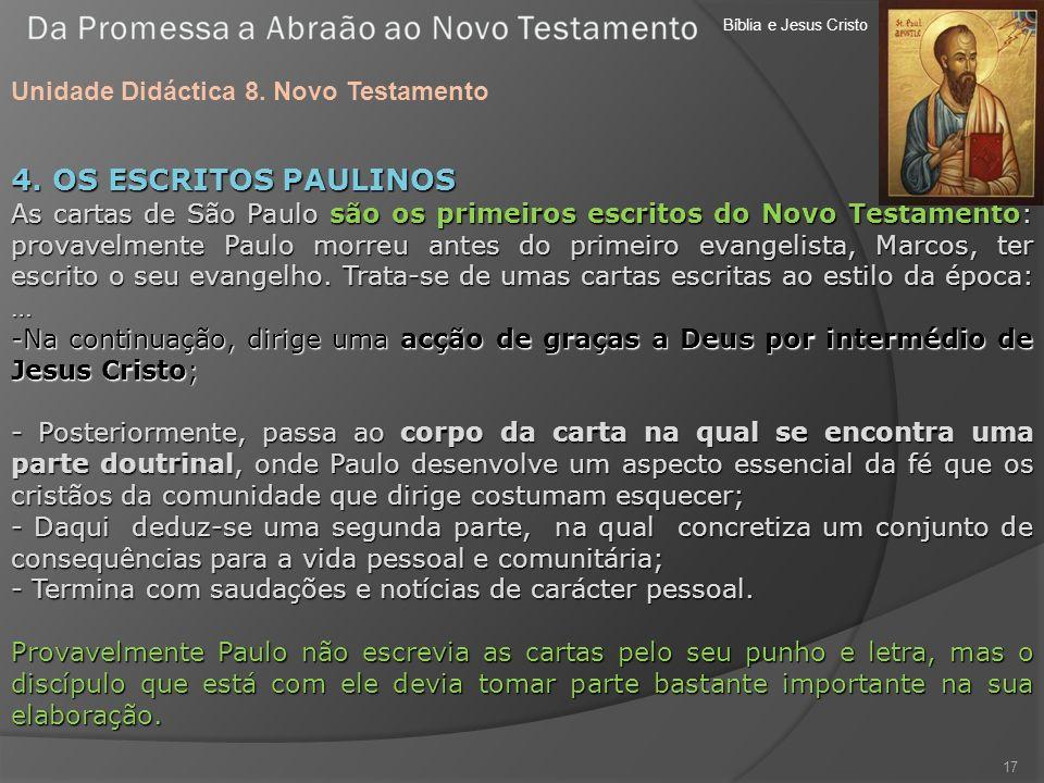 Bíblia e Jesus Cristo Unidade Didáctica 8. Novo Testamento 17 4. OS ESCRITOS PAULINOS As cartas de São Paulo são os primeiros escritos do Novo Testame