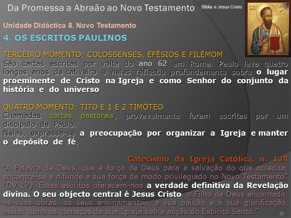 Bíblia e Jesus Cristo Unidade Didáctica 8. Novo Testamento 20 4. OS ESCRITOS PAULINOS TERCEIRO MOMENTO: COLOSSENSES, EFÉSIOS E FILÉMOM São cartas escr