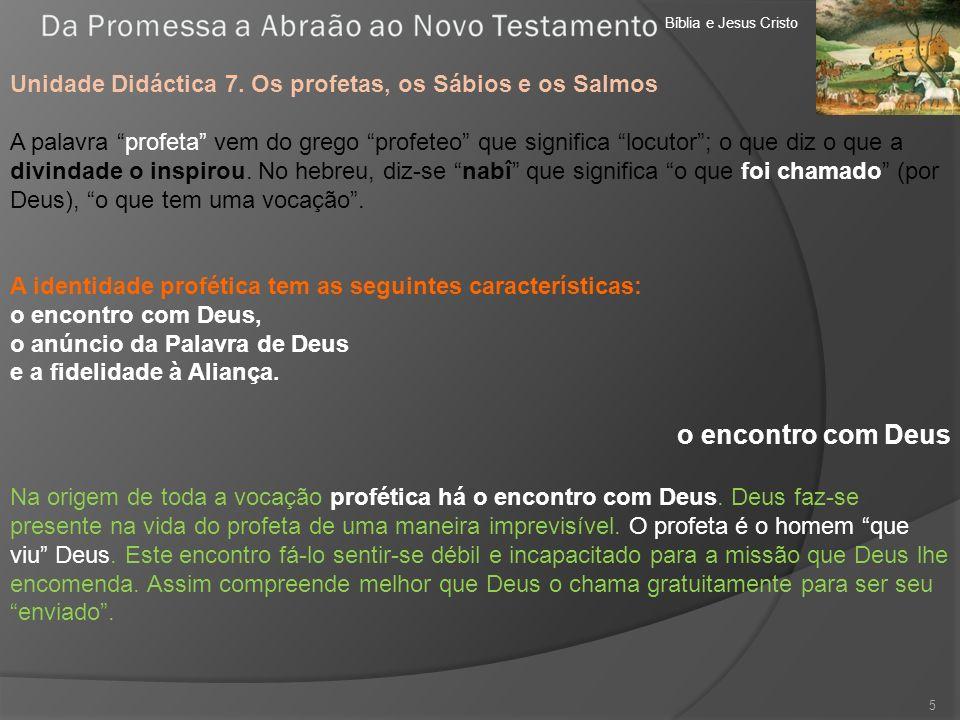 Bíblia e Jesus Cristo Unidade Didáctica 7. Os profetas, os Sábios e os Salmos A palavra profeta vem do grego profeteo que significa locutor; o que diz
