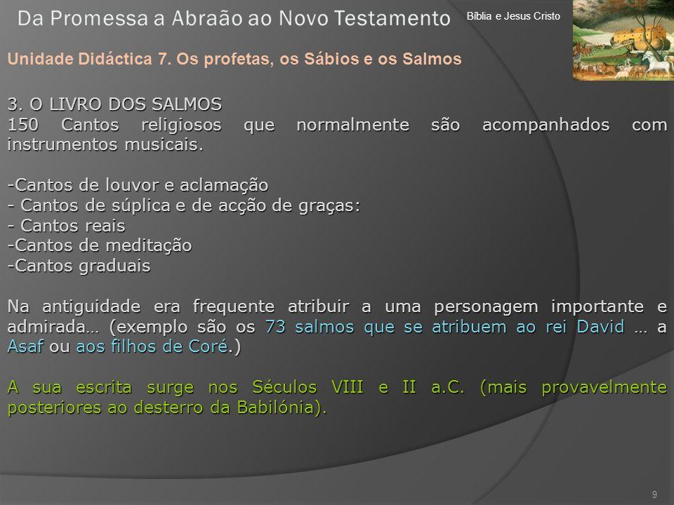 Bíblia e Jesus Cristo Unidade Didáctica 7. Os profetas, os Sábios e os Salmos 9 3. O LIVRO DOS SALMOS 150 Cantos religiosos que normalmente são acompa