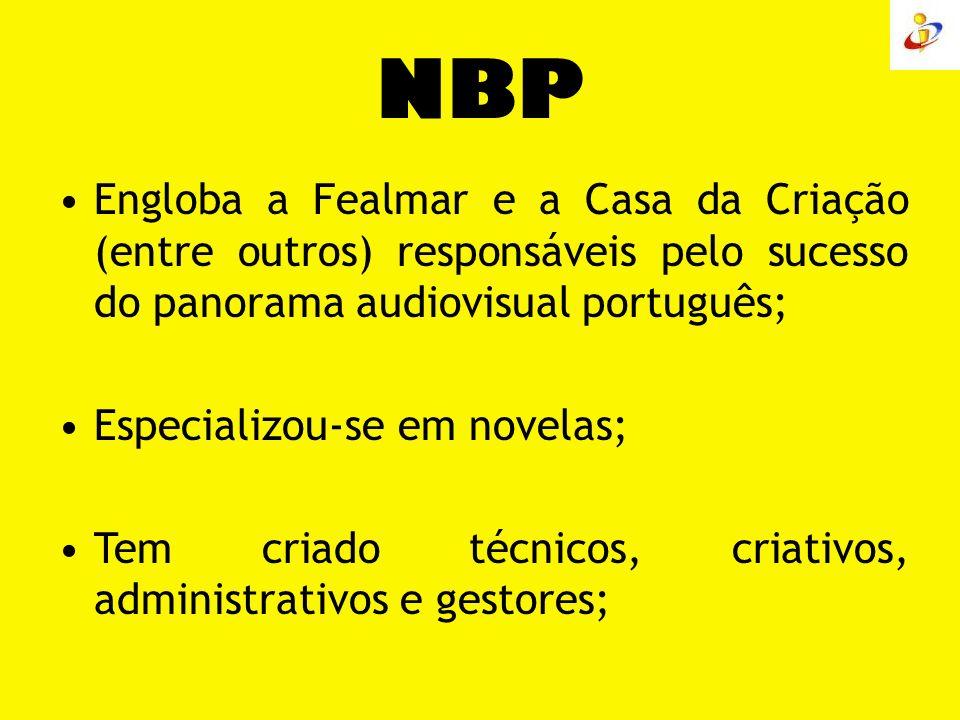 NBP Engloba a Fealmar e a Casa da Criação (entre outros) responsáveis pelo sucesso do panorama audiovisual português; Especializou-se em novelas; Tem