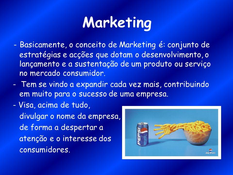 Marketing - Basicamente, o conceito de Marketing é: conjunto de estratégias e acções que dotam o desenvolvimento, o lançamento e a sustentação de um p