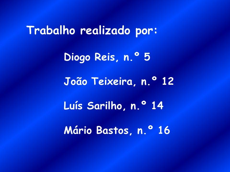 Trabalho realizado por: Diogo Reis, n.º 5 João Teixeira, n.º 12 Luís Sarilho, n.º 14 Mário Bastos, n.º 16