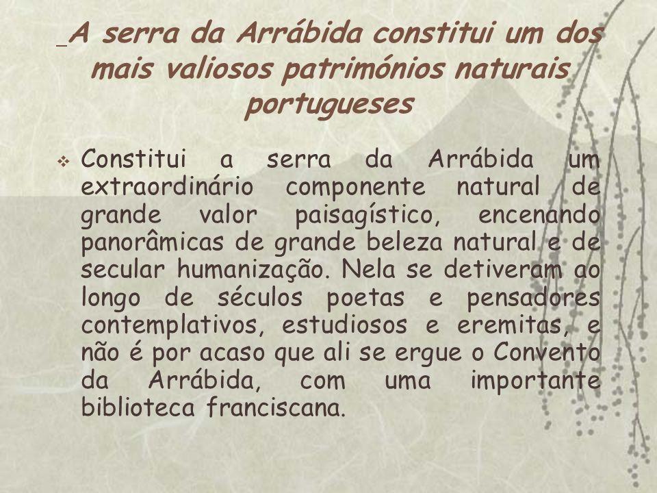 A serra da Arrábida constitui um dos mais valiosos patrimónios naturais portugueses Constitui a serra da Arrábida um extraordinário componente natural