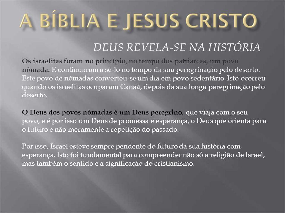 DEUS REVELA-SE NA HISTÓRIA Os israelitas foram no princípio, no tempo dos patriarcas, um povo nómada.