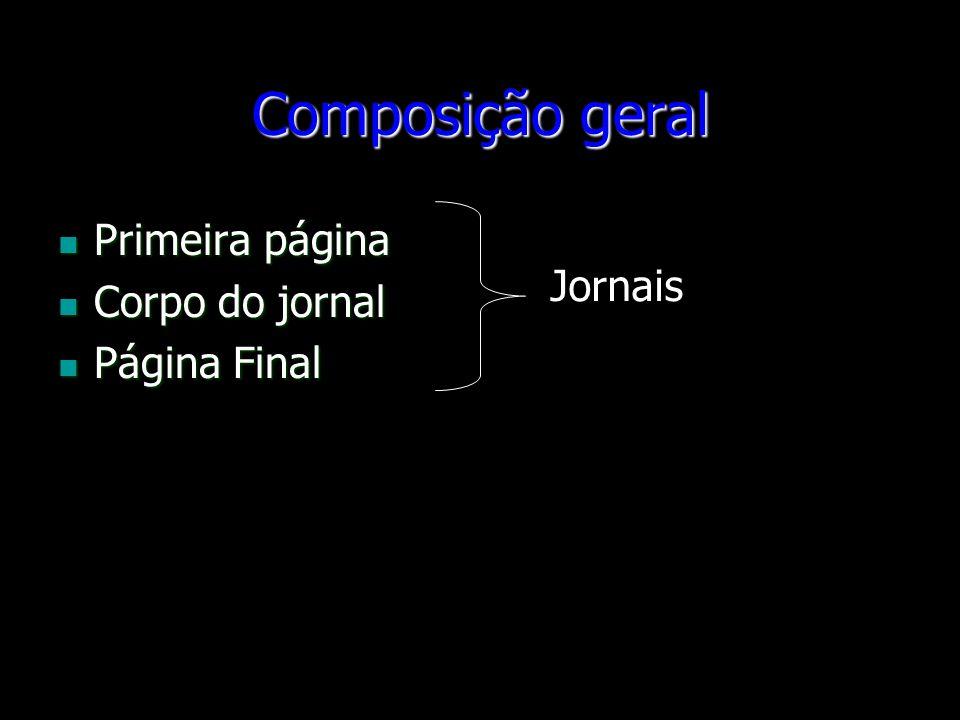 Composição geral Primeira página Primeira página Corpo do jornal Corpo do jornal Página Final Página Final Jornais