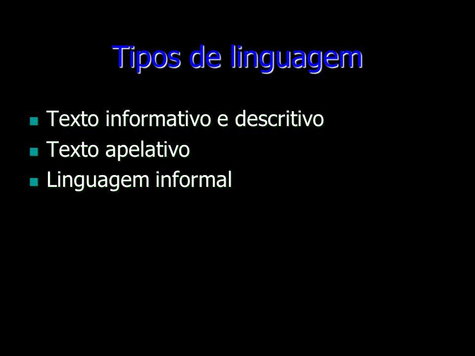 Tipos de linguagem Texto informativo e descritivo Texto informativo e descritivo Texto apelativo Texto apelativo Linguagem informal Linguagem informal