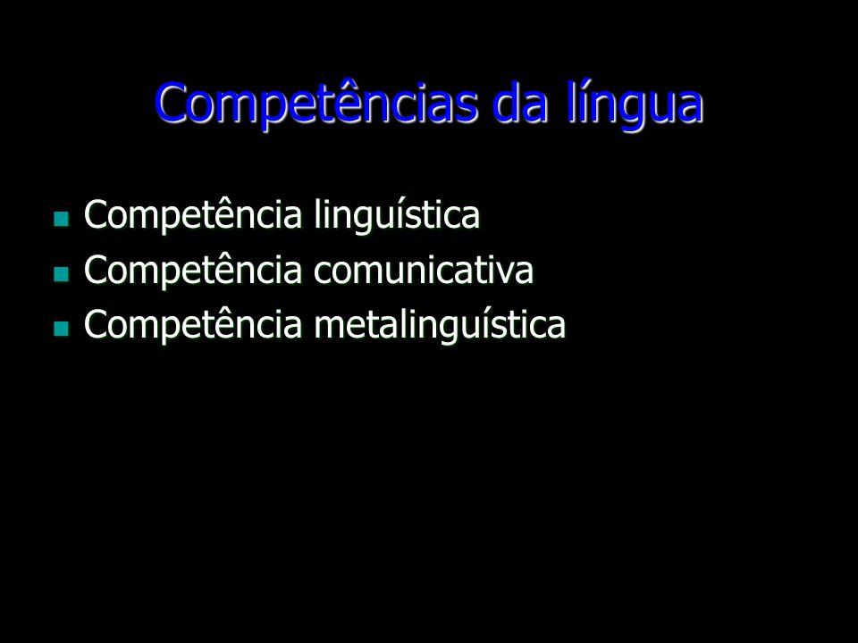 Competências da língua Competência linguística Competência linguística Competência comunicativa Competência comunicativa Competência metalinguística C