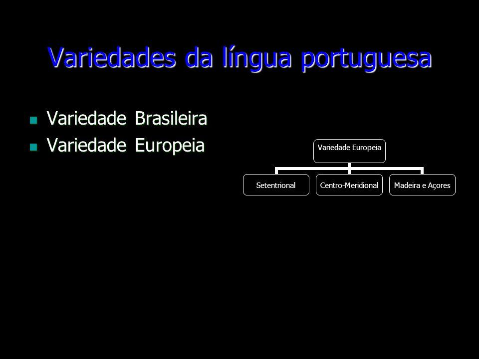 Variedades da língua portuguesa Variedade Brasileira Variedade Brasileira Variedade Europeia Variedade Europeia Variedade Europeia Setentrional Centro