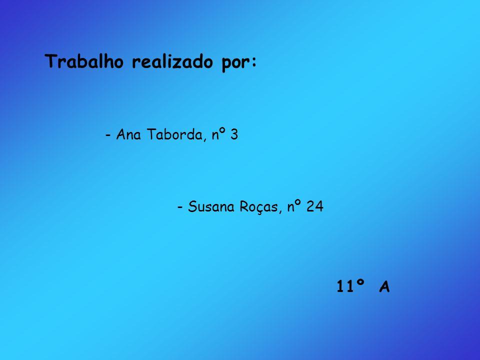 Trabalho realizado por: - Ana Taborda, nº 3 - Susana Roças, nº 24 11º A