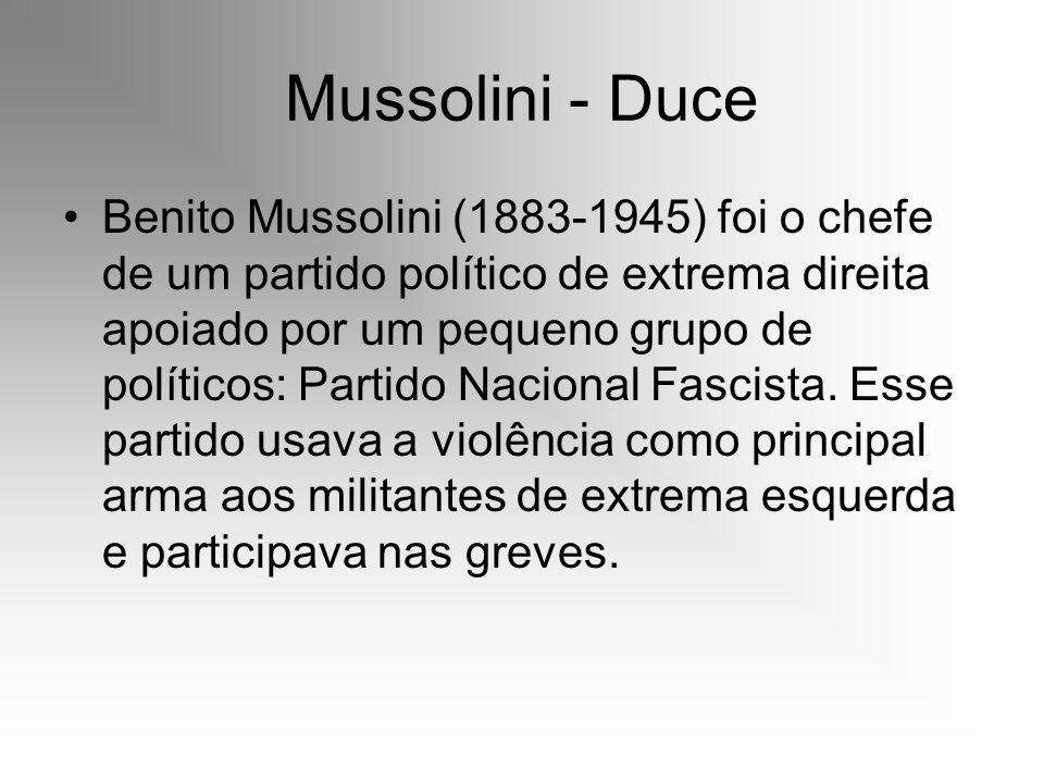 Mussolini - Duce Benito Mussolini (1883-1945) foi o chefe de um partido político de extrema direita apoiado por um pequeno grupo de políticos: Partido