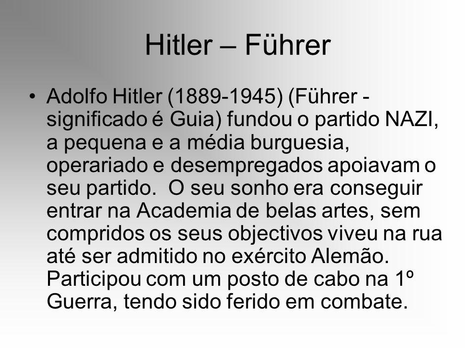 Hitler – Führer Adolfo Hitler (1889-1945) (Führer - significado é Guia) fundou o partido NAZI, a pequena e a média burguesia, operariado e desempregad