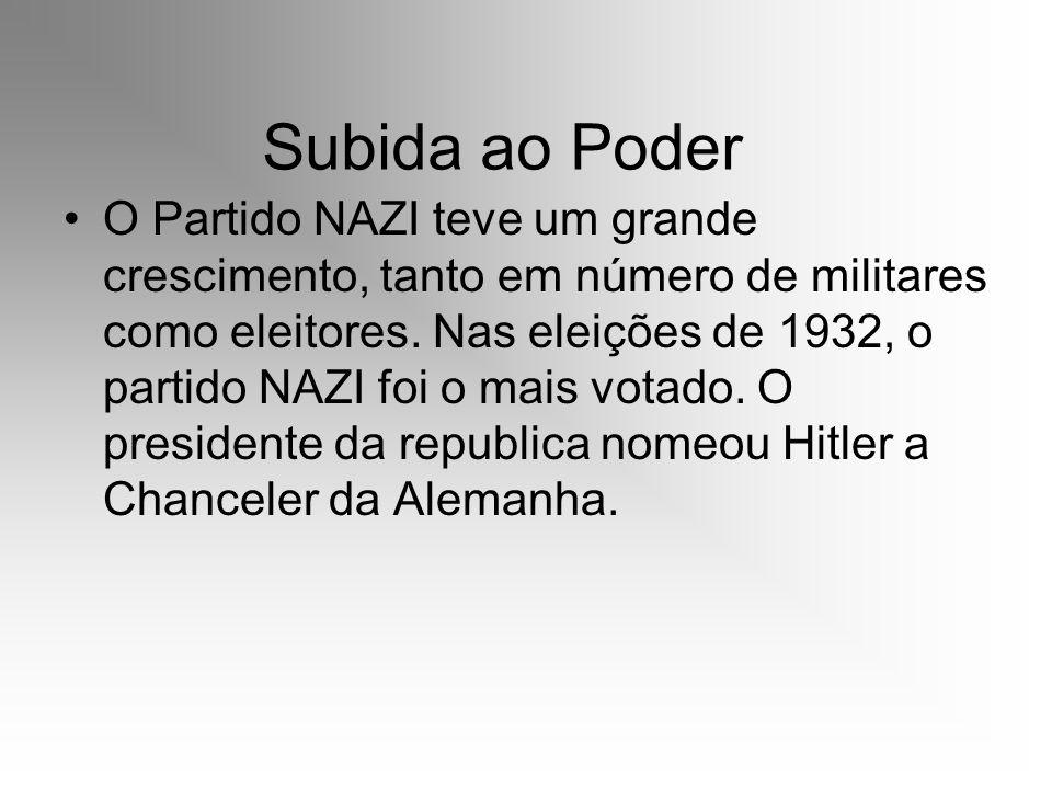Subida ao Poder O Partido NAZI teve um grande crescimento, tanto em número de militares como eleitores. Nas eleições de 1932, o partido NAZI foi o mai