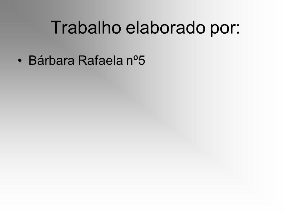 Trabalho elaborado por: Bárbara Rafaela nº5