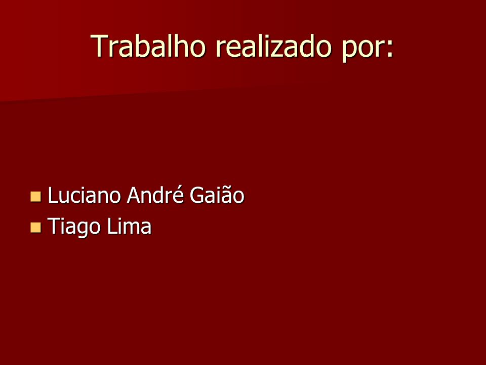 Trabalho realizado por: Luciano André Gaião Luciano André Gaião Tiago Lima Tiago Lima