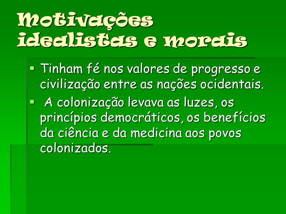 Motivações idealistas e morais Tinham fé nos valores de progresso e civilização entre as nações ocidentais.