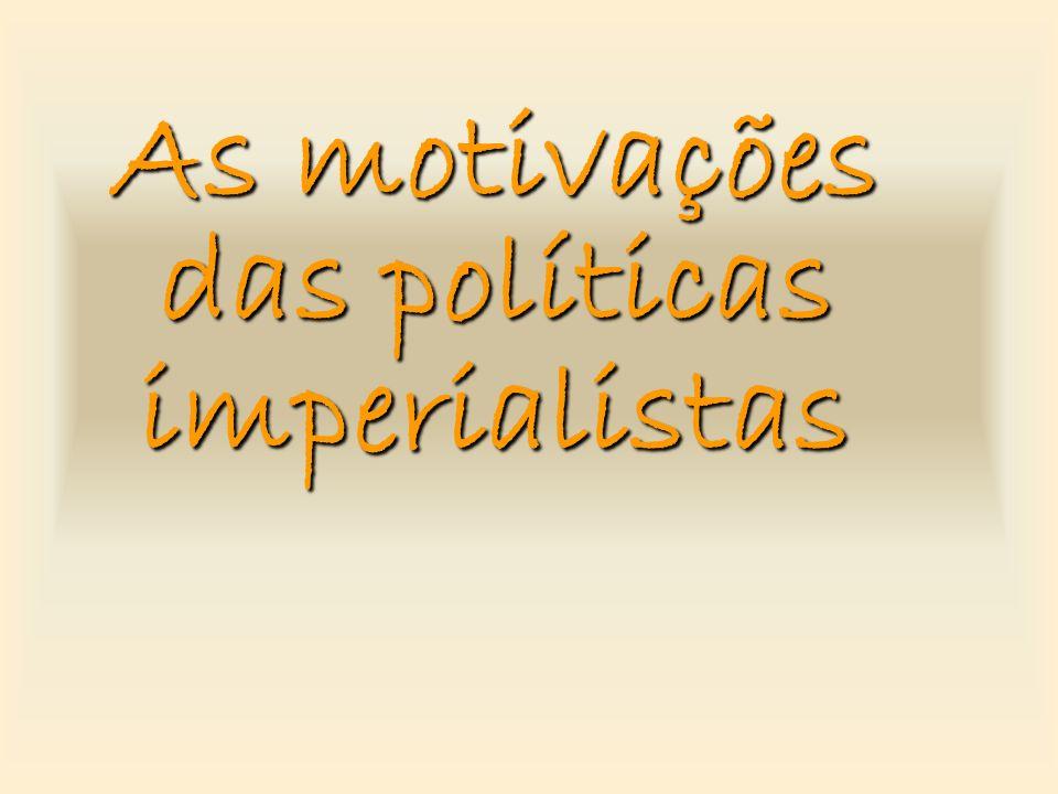 As motivações das políticas imperialistas
