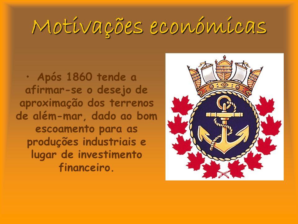 Motivações económicas Após 1860 tende a afirmar-se o desejo de aproximação dos terrenos de além-mar, dado ao bom escoamento para as produções industriais e lugar de investimento financeiro.