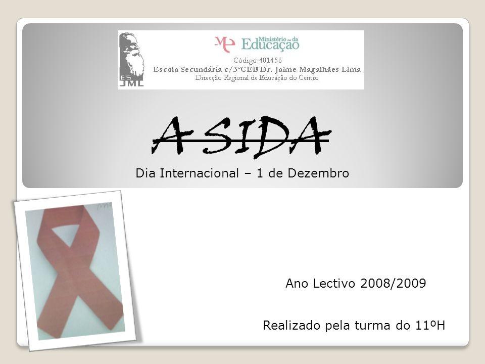 A SIDA Realizado pela turma do 11ºH Ano Lectivo 2008/2009 Dia Internacional – 1 de Dezembro