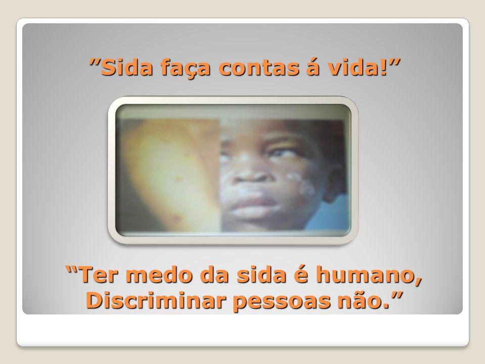 Sida faça contas á vida! Ter medo da sida é humano, Discriminar pessoas não.