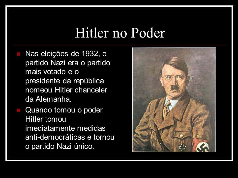 Hitler no Poder Nas eleições de 1932, o partido Nazi era o partido mais votado e o presidente da república nomeou Hitler chanceler da Alemanha. Quando