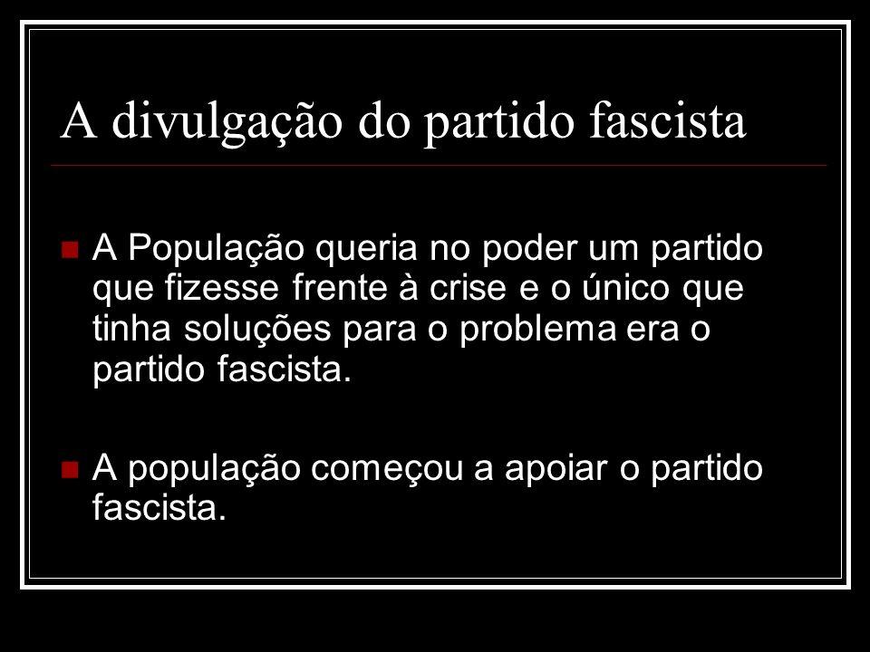 A divulgação do partido fascista A População queria no poder um partido que fizesse frente à crise e o único que tinha soluções para o problema era o