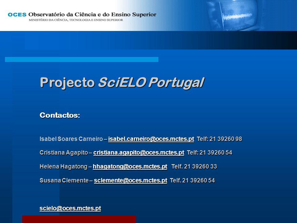 Projecto SciELO Portugal Contactos: – isabel.carneiro@oces.mctes.pt Telf: 21 39260 98 Isabel Soares Carneiro – isabel.carneiro@oces.mctes.pt Telf: 21