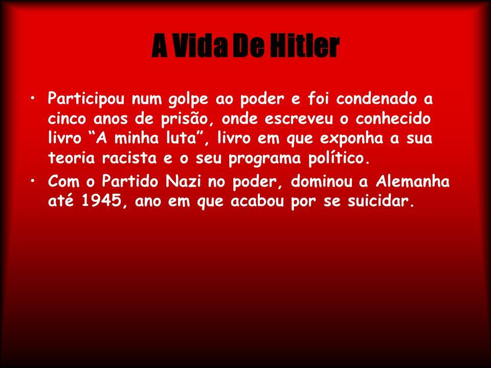 A Vida De Hitler Participou num golpe ao poder e foi condenado a cinco anos de prisão, onde escreveu o conhecido livro A minha luta, livro em que expo