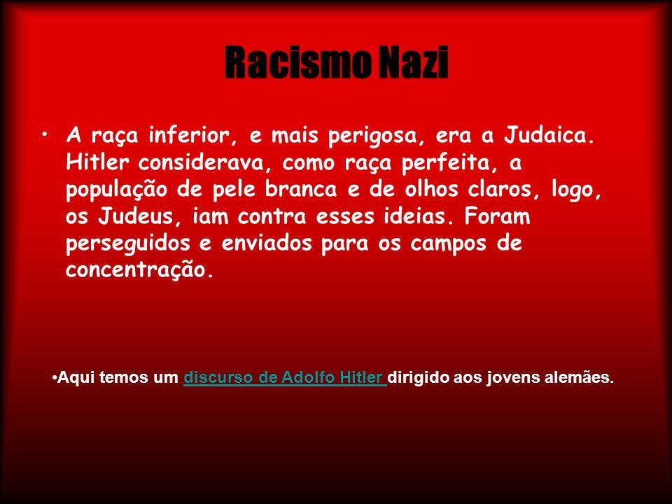 Racismo Nazi A raça inferior, e mais perigosa, era a Judaica. Hitler considerava, como raça perfeita, a população de pele branca e de olhos claros, lo