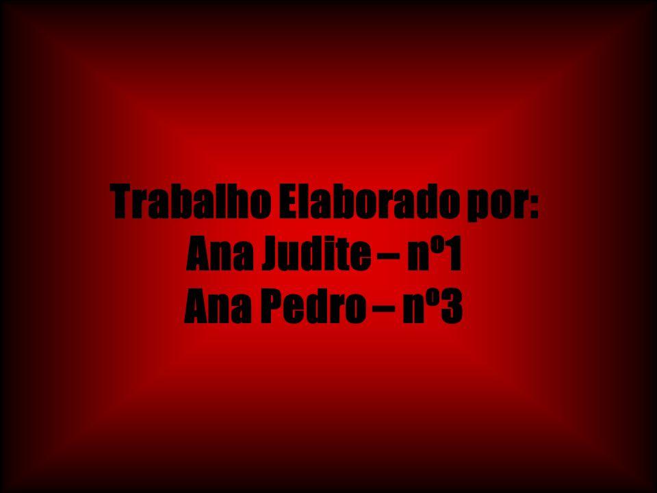 Trabalho Elaborado por: Ana Judite – nº1 Ana Pedro – nº3